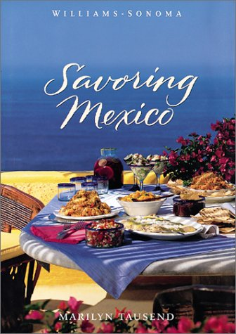 Savoring Mexico: Recipes and Reflections on Mexican Cooking (The Savoring Series) by Marilyn Tausend, Chuck Williams