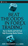Beat the Odds in Forex Trading: How to Identify and Profit from High Percentage Market Patterns (Wiley Trading) by Igor Toshchakov (2006-07-14)