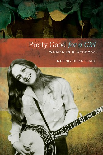 Bluegrass Girl - Pretty Good for a Girl: Women in Bluegrass (Music in American Life)