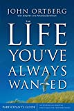 The Life You've Always Wanted Participant's Guide: Six Sessions on Spiritual Disciplines for Ordinary People (Groupware)