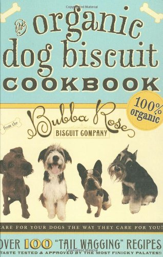 "The Organic Dog Biscuit Cookbook: Over 100 ""Tail Wagging"" Recipes"