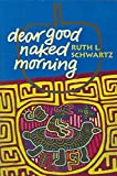 Winner of the 2004 Autumn House Poetry Prize selected by Alicia Ostriker. Schwartz'sDear Good Naked Morning explores what it is to be a woman in love with the world.