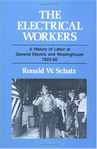 rs: A History of Labor at General Electric and Westinghouse, 1923-60 (The Working Class in American History) ()