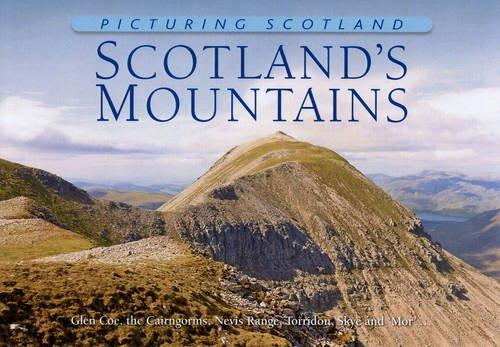 Read Online Picturing Scotland: Scotland's Mountains: Glen Coe, the Cairngorms, Nevis Range, Torridon, Skye and 'Mor'... pdf