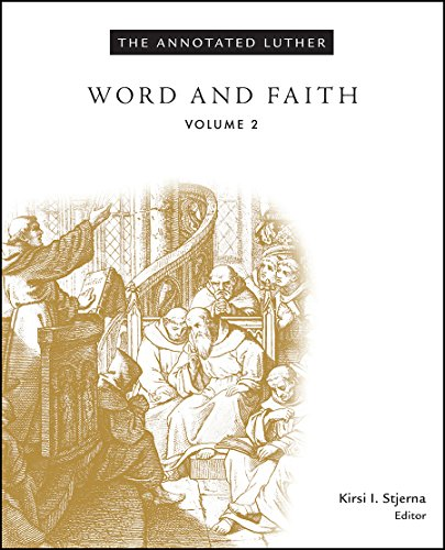 The Annotated Luther, Volume 2: Word and Faith
