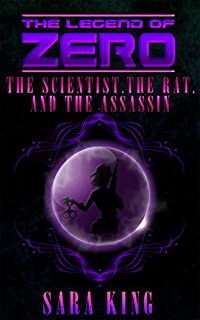 The Legend Of Zero: The Scientist, The Rat, And The Assassin by Sara King ebook deal