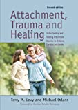 Attachment, Trauma, and Healing: Understanding and