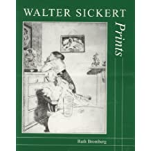 Walter Sickert: Prints: A Catalogue Raisonne (The Paul Mellon Centre for Studies in British Art) by Ruth Bromberg (2000-05-10)