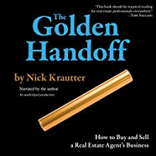 The Golden Handoff: How to Buy and Sell a Real Estate Agent's Business Audiobook by Nick Krautter Narrated by Nick Krautter