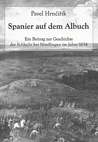 Spanier auf dem Albuch: Ein Beitrag zur Geschichte der Schlacht bei Nördlingen im Jahre 1634 (Berichte aus der Geschichtswissenschaft)