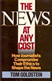The News at Any Cost, Tom Goldstein, 067162251X