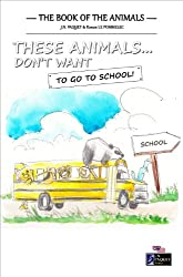 These Animals... Don't Want to Go to School! (The Book of The Animals 4)