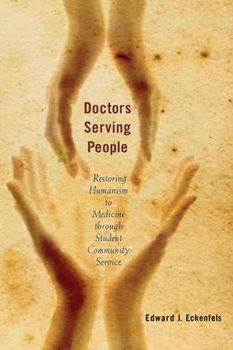 Doctors Serving People: Restoring Humanism to Medicine through Student Community Service (Critical Issues in Health and