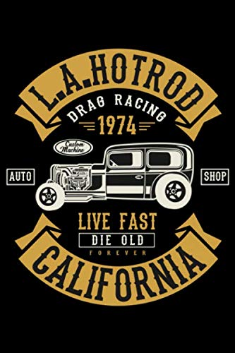 - L.A. Hotrod Drag Racing 1974 Live Fast Die Old Forever California Auto Shop: College Ruled Line Notebook Best For Exercise, Journal Or Ideas To Jot Down