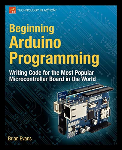 Beginning Arduino Programming: Writing Code for the Most Popular Microcontroller Board in the World (Technology in Actio