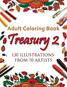 Adult Coloring Book Treasury 2: 130 Illustrations from 70 Artists