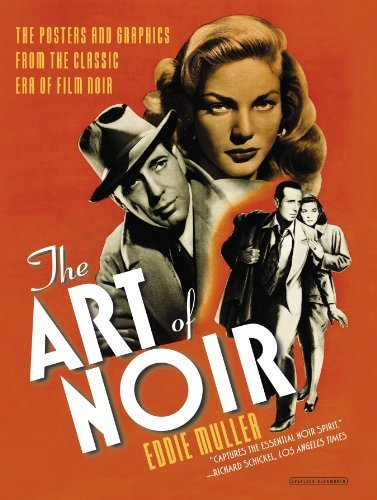 Download By Eddie Muller The Art of Noir: The Posters and Graphics from the Classic Era of Film Noir (Expanded) [Paperback] ebook