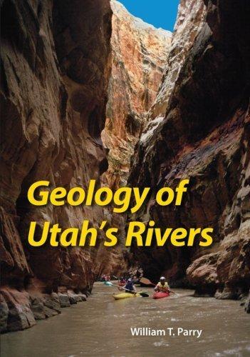 Geology of Utah's Rivers by William T Parry - Mall Utah University