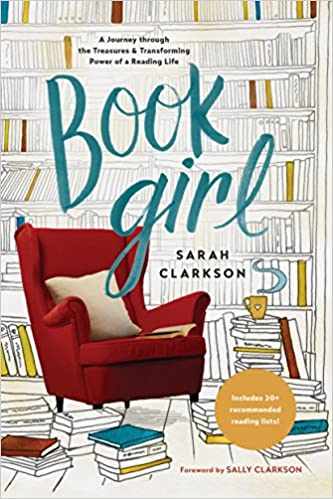 99d7d8310996 Book Girl  A Journey through the Treasures and Transforming Power of a  Reading Life  Sarah Clarkson