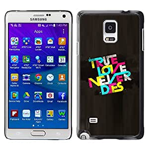 Qstar Arte & diseño plástico duro Fundas Cover Cubre Hard Case Cover para Samsung Galaxy Note 4 IV / SM-N910F / SM-N910K / SM-N910C / SM-N910W8 / SM-N910U / SM-N910G ( True Love Never Dies Quote Text Colorful)