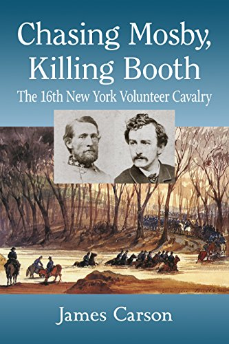 Chasing Mosby, Killing Booth: The 16th New York Volunteer Cavalry