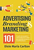 Advertising, Branding & Marketing 101: The quick and easy guide to achieving great marketing outcomes in a small business