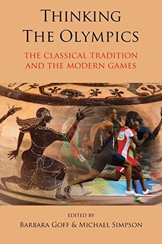 Download Thinking the Olympics: The Classical Tradition and the Modern Games PDF