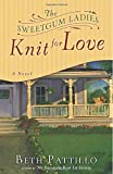The Sweetgum Ladies Knit for Love: A Novel