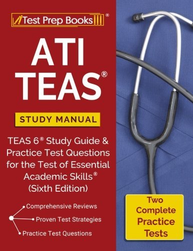 ATI TEAS Study Manual: TEAS 6 Study Guide & Practice Test Questions for the Test of Essential Academic Skills (Sixth Edition) -