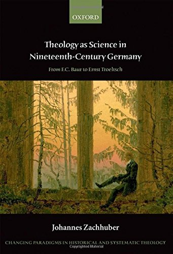 Theology as Science in Nineteenth Century Germany: From F.C. Baur to Ernst Troeltsch (Changing Paradigms in Historical and Systematic Theology)