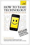 How to Tame Technology and Get Your Life Back: Teach Yourself