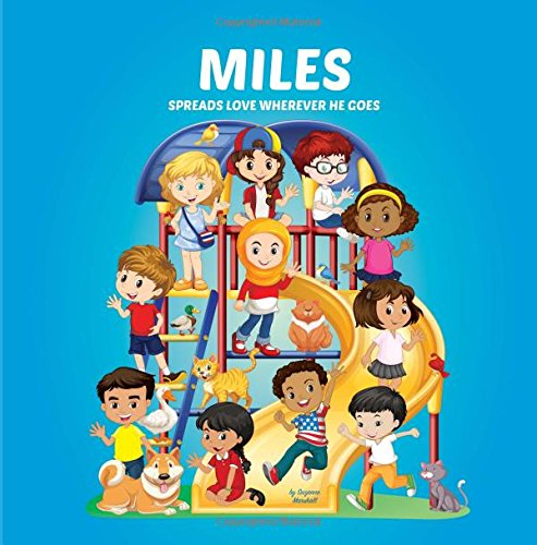 Miles Spreads Love Wherever He Goes: Building Self-Esteem in Children & Books About Bullying (Multicultural Children's Books, Self-Esteem Books for kids, Peace Books for Kids, Personalized Kids Books) ebook