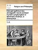 Cas Gan Gythraul Neu Annogaeth I Bawb Ochelyd Myned I Ymghynghori a Dewiniaid, Brudwyr, a Chonsyrwyr, T. P., 1140760599