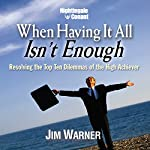 When Having It All Isn't Enough: Resolving the Top Ten Dilemmas of the High Achiever | Jim Warner