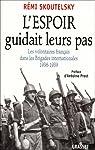 L'espoir guidait leurs pas: Les volontaires français dans les Brigades internationales, 1936-1939 par Skoutelsky