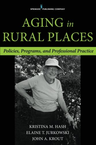 Aging in Rural Places: Programs, Policies, and Professional Practice