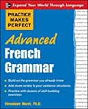 Practice Makes Perfect: Advanced French Grammar: All You Need to Know For Better Communication (Practice Makes Perfect Series)