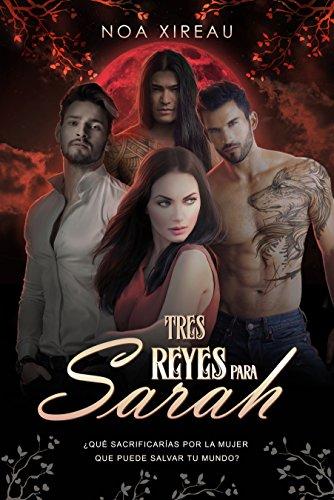 Tres Reyes para Sarah: Romance paranormal y erótico (Spanish Edition) by [Xireau, Noa]