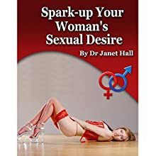 How to Spark Up Your Woman's Sexual Desire Speech by Janet Hall Narrated by Janet Hall