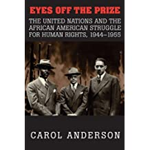 Eyes off the Prize: The United Nations and the African American Struggle for Human Rights, 1944-1955