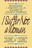 img - for I Suffer Not a Woman: Rethinking I Timothy 2:11-15 in Light of Ancient Evidence book / textbook / text book