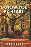 I Know You by Heart, Linda M. Spear, 1439248788