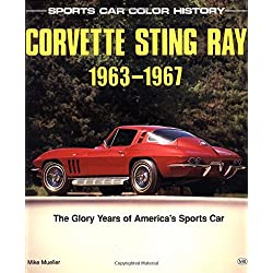 Corvette Sting Ray, 1963-1967: The Glory Years of America's Sports Car (Sports Car Color History)