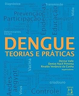 Dengue: teorias e práticas por [Valle, Denise, Pimenta, Denise Nacif, Cunha, Rivaldo Venâncio da]