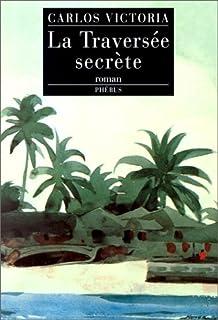 La traversée secrète : roman, Victoria, Carlos
