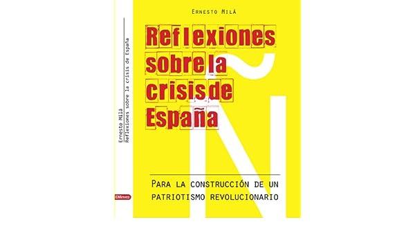 Reflexiones sobre la crisis de España eBook: Milà, Ernesto, Ernesto Milà: Amazon.es: Tienda Kindle