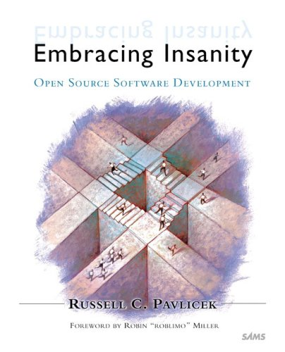 Embracing Insanity: Open Source Software Development (Other Sams) Russell Pavlicek
