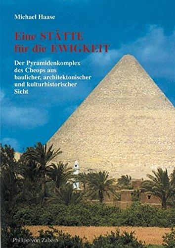 Eine Stätte für die Ewigkeit: Der Pyramidenkomplex des Cheops aus baulicher, architektonischer und kulturgeschichtlicher Sicht (Zaberns Bildbände zur Archäologie)
