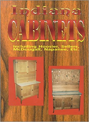 Indiana Cabinets Including Hoosier Sellers Mcdougall Napanee Etc