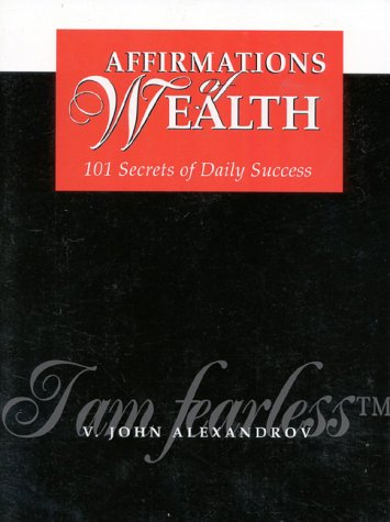 Affirmations of Wealth: 101 Secrets of Daily Success